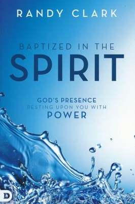 Baptized in the Spirit: God's Presence Resting Upon You With Power  -     By: Randy Clark