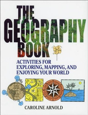 The Geography Book: Activities for Exploring, Mapping, and Enjoying Your World  -     By: Caroline Arnold