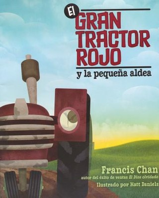 El Gran Tractor Rojo y la Pequeña Aldea  (The Big Red Tractor and the Little Village)   -     By: Francis Chan