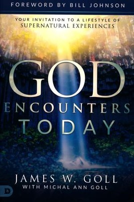 God Encounters Today: Your Invitation to a Lifestyle of Supernatural Experiences  -     By: James W. Goll