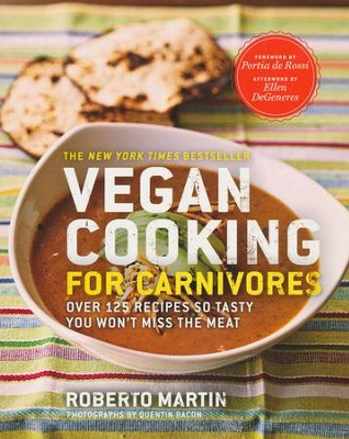 Vegan Cooking for Carnivores: Over 125 Recipes So Tasty You Won't Miss the Meat  -     By: Roberto Martin, Portia de Rossi, Ellen DeGeneres