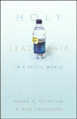 Holy Leadership in a Hectic World  -     By: Nina Gunter, Gay Leonard