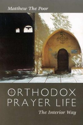 Orthodox Prayer Life: The Interior Way   -     By: Matthew the Poor