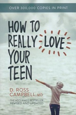 How to Really Love Your Teen, Revised and Updated   -     By: Ross Campbell