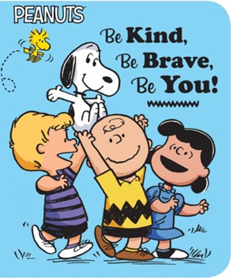 Be Kind, Be Brave, Be You!  -     By: Charles M. Schulz