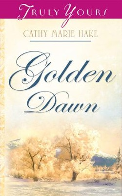 Golden Dawn - eBook  -     By: Cathy Marie Hake