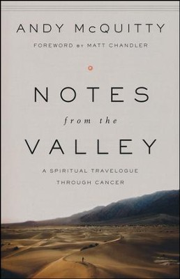 Notes from the Valley: A Spiritual Travelogue Through Cancer  -     By: Andy McQuitty