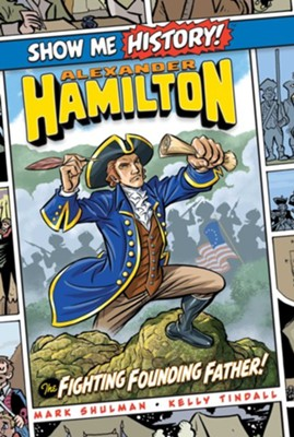 Alexander Hamilton: The Fighting Founding Father  -     By: Mark Shulman