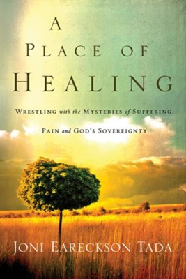 A Place of Healing  -     By: Joni Eareckson Tada