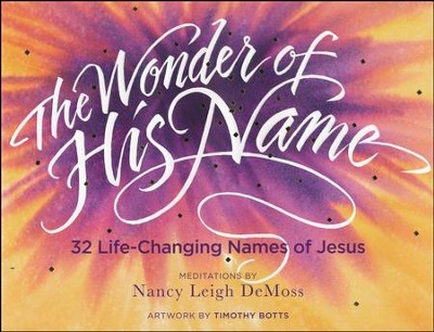 The Wonder of His Name: 32 Life-Changing Names of Jesus   -     By: Nancy Leigh DeMoss