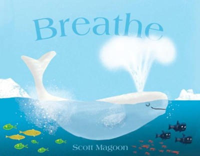 Breathe  -     By: Scott Magoon