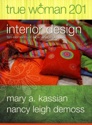 True Woman 201: Interior Design--Ten Elements of Biblical Womanhood  -     By: Mary A. Kassian, Nancy Leigh DeMoss