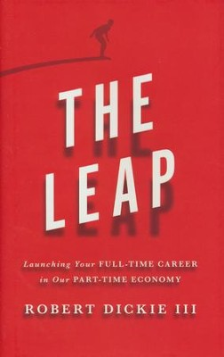 The Leap: Launching Your Full-Time Career in Our Part-Time Economy  -     By: Robert Dickie