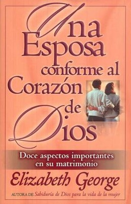Una Esposa Conforme al Coraz&#243n de Dios  (A Wife After God's Own Heart)  -     By: Elizabeth George