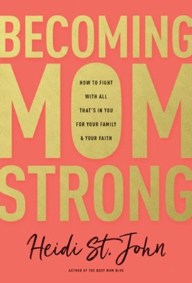 Becoming MomStrong: How to Fight with All That's in You for Your Family and Your Faith  -     By: Heidi St. John