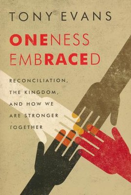 Oneness Embraced: Reconciliation, the Kingdom, and How We Are Stronger Together  -     By: Tony Evans