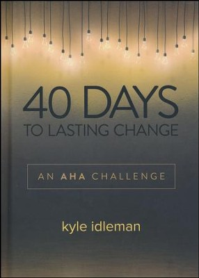 40 Days to Lasting Change: An AHA Challenge   -     By: Kyle Idleman