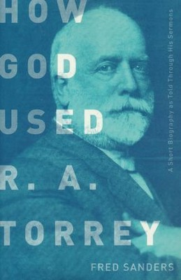 How God Used R.A. Torrey: A Short Biography as Told Through His Sermons  -     By: Fred Sanders