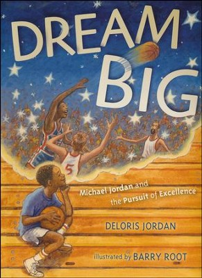 Dream Big: Michael Jordan and the Pursuit of Excellence  -     By: Deloris Jordan     Illustrated By: Barry Root