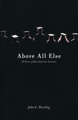 Above All Else: 20 Years of Baccalaureate Sermons  -