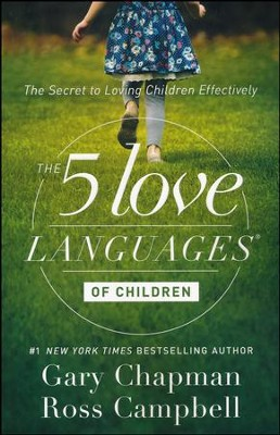 The 5 Love Languages of Children: The Secret to Loving Children Effectively  -     By: Gary Chapman, Ross Campbell