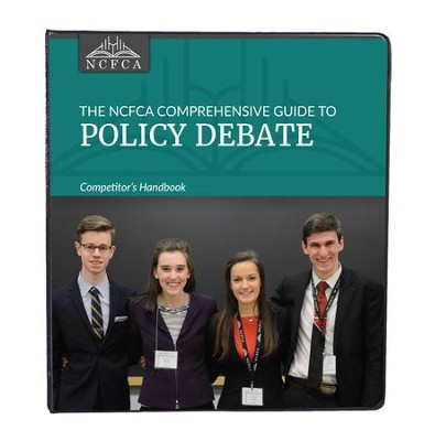 The NCFCA Comprehensive Guide to Policy Debate  Competitor's Handbook  -