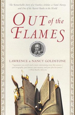 Out of the Flames: The Remarkable Story of a Fearless Scholar, a Fatal Heresy, and One of the Rarest Books in the World - eBook  -     By: Lawrence Goldstone, Nancy Goldstone