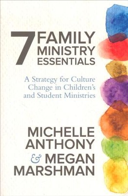7 Family Ministry Essentials: A Strategy for Children's and Student Ministry Leaders  -     By: Michelle Anthony, Megan Marshman