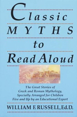 Classic Myths to Read Aloud                                       -     By: William F. Russell Ed.D.