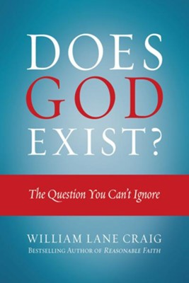 Does God Exist: The Question You Can't Ignore  -     By: William Lane Craig