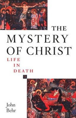 The Mystery of Christ: Life in Death  -     By: John Behr