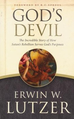 God's Devil: The Incredible Story of How Satan's Rebellion Serves God's Purposes   -     By: Erwin W. Lutzer