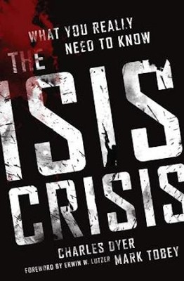 The Isis Crisis: What You Really Need to Know   -     By: Charles Dyer, Mark Tobey