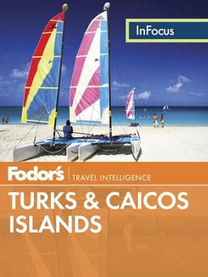 Fodor's In Focus Turks & Caicos Islands - eBook  -     By: Fodor's