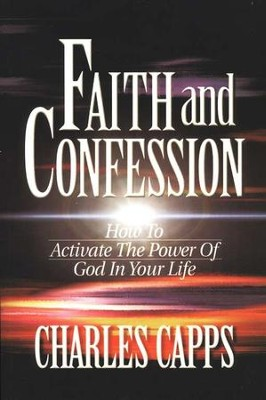 Faith and Confession   -     By: Charles Capps
