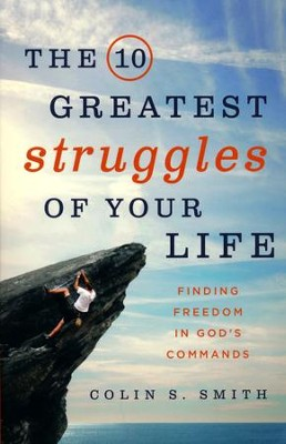 The 10 Greatest Struggles of Your Life: Finding Freedom in God's Commands  -     By: Colin Smith