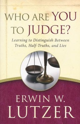Who Are You to Judge?  -     By: Erwin W. Lutzer