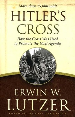 Hitler's Cross: How the Cross Was Used to Promote the Nazi Agenda  -     By: Erwin W. Lutzer