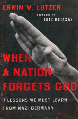 When a Nation Forgets God: 7 Lessons We Must Learn from Nazi Germany  -     By: Erwin W. Lutzer
