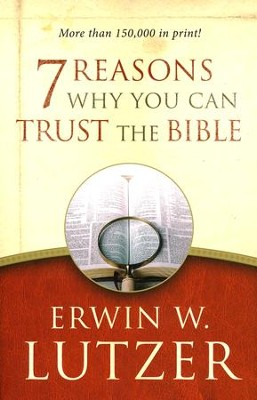 7 Reasons Why You Can Trust the Bible, repackaged  -     By: Erwin W. Lutzer