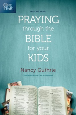 The One Year Praying Through the Bible for Your Kids   -     By: Nancy Guthrie