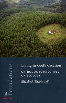 Living in God's Creation: Orthodox Perspectives on Ecology  -     By: Elizabeth Theokritoff