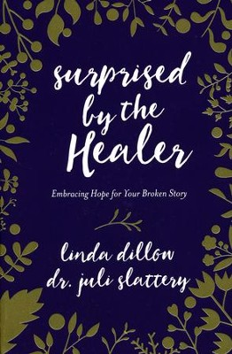 Surprised by the Healer: Embracing Hope for Your Broken Story  -     By: Linda Dillow, Juli Slattery