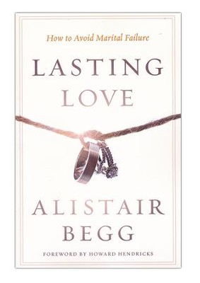 Lasting Love: How to Avoid Marital Failure, repackaged  -     By: Alistair Begg