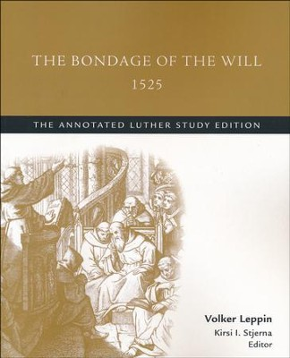 The Bondage of the Will, 1525: The Annotated Luther Study Edition    -     By: Martin Luther