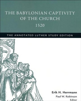 The Babylonian Captivity of the Church, 1520: The Annotated Luther, Study Edition  -     By: Martin Luther