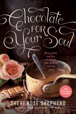 Chocolate for Your Soul: Refreshing Your Relationship with God Through Food, Faith, and Fun  -     By: Sheri Rose Shepherd