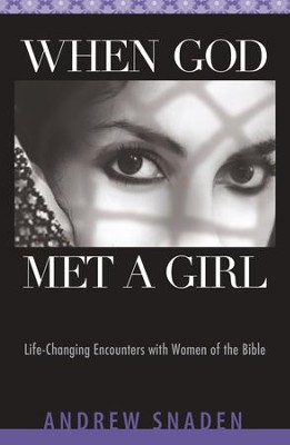 When God Met a Girl: Life Changing Encounters with Women of the Bible - eBook  -     By: Andrew Snaden