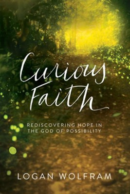 Curious Faith: Rediscovering Hope in the God of Possibility  -     By: Logan Wolfram
