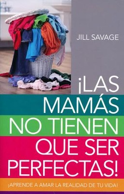 ¡Las Mamás No Tienen que Ser Perfectas!  (No More Perfect Moms)  -     By: Jill Savage